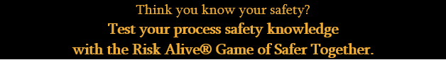Risk Alive - Game of Safer Together - Test your process safety knowledge with our new Game of Safer Together